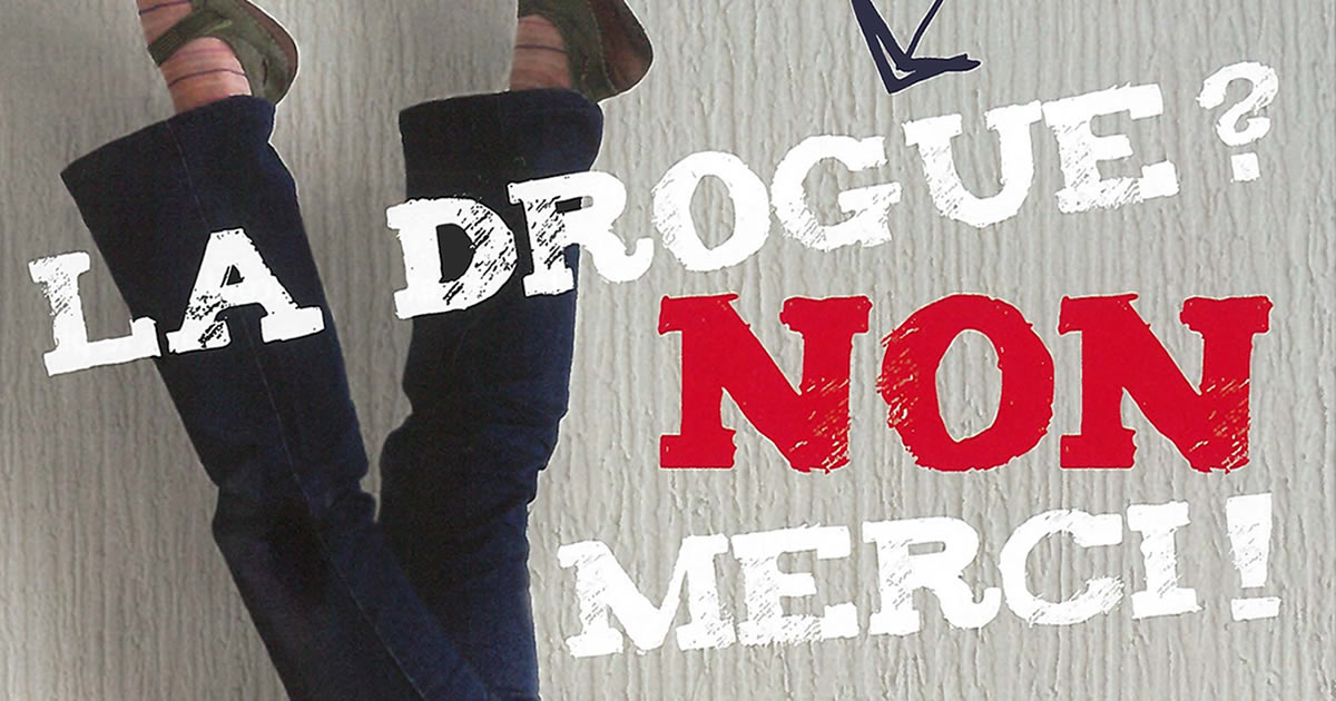 La drogue ? Non merci !